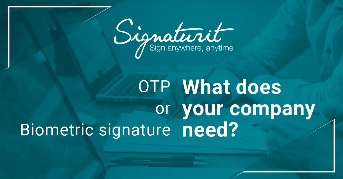 Electronic signatures OTP vs Biometric Signature