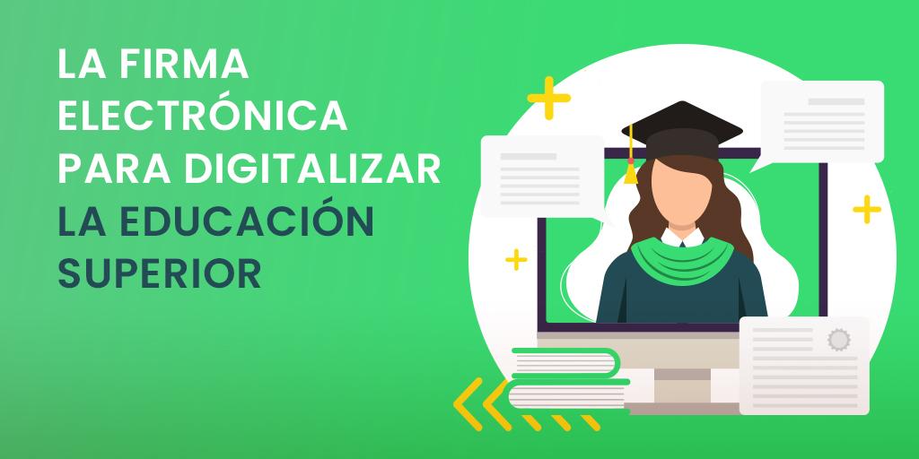 La firma electrónica para digitalizar la educación superior